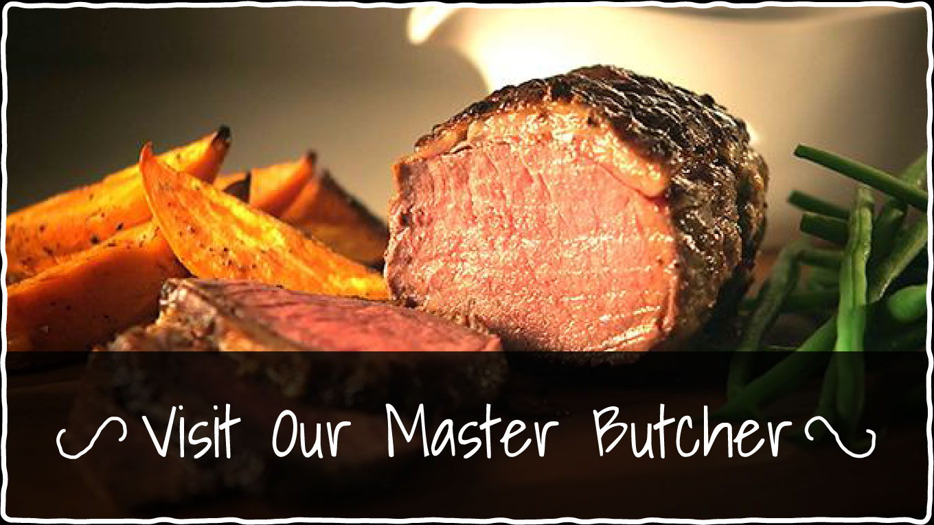 Visit our Master Butcher for quality fresh meat cut to your requirements